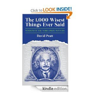 The 1,000 Wisest Things Ever Said: Wisdom of the Nobel Prize Winners eBook: David Pratt: Kindle Store