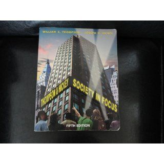 Society in Focus An Introduction to Sociology (5th Edition) William E. Thompson, Joseph V. Hickey 9780205413652 Books