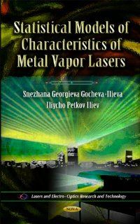 Statistical Models of Characteristics of Metal Vapor Lasers (Lasers and Electro Optics Research and Technology): Snezhana Georgieva Gocheva ilieva, Iliycho Petkov Iliev: 9781613242933: Books