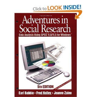 Adventures in Social Research: Data Analysis Using SPSS 11.0/11.5 for Windows (Undergraduate Research Methods & Statistics in the Social Sciences): Earl R. (Robert) Babbie, Frederick (Fred) S. Halley, Jeanne S. Zaino: 9780761987581: Books