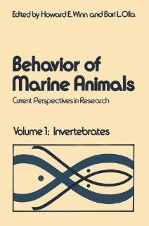 Behavior of Marine Animals: Currrent Perspectives in Research, Vol. 1: Invertebrates (0000306375710): Howard E. Winn, Bori L. Olla: Books