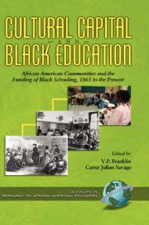 Cultural Capital and Black Education African American Communities and the Funding of Black (Research on African American Education) VP Franklin, Carter Julian Savage 9781593110413 Books