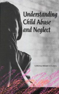 Understanding Child Abuse and Neglect (9780309048897): Panel on Research on Child Abuse and Neglect, Commission on Behavioral and Social Sciences and Education, Division of Behavioral and Social Sciences and Education, National Research Council: Books