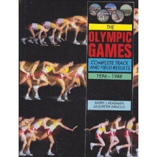 The Olympic Games: Complete Track and Field Results 1896 1988: Barry J. Hugman, Peter Arnold: 9780816021208: Books