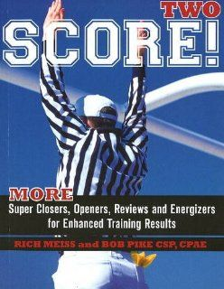 Score Two: More Super Closers, Openers, Reviews And Energizers For Enhanced Training Results: Rich Meiss, Bob Pike: 9781935291008: Books