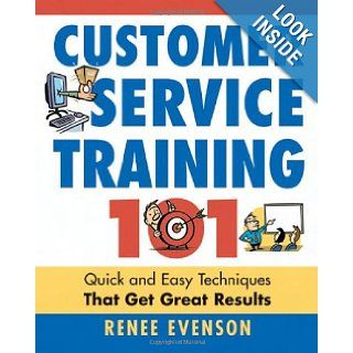 Customer Service Training 101 Quick and Easy Techniques That Get Great Results Renee Evenson Books
