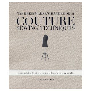 The Dressmaker's Handbook of Couture Sewing Techniques Essential Step by Step Techniques for Professional Results Lynda Maynard 9781596682474 Books