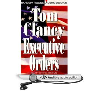 Executive Orders (Audible Audio Edition): Tom Clancy, Michael Prichard: Books