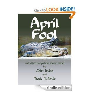 April Fool and other Antipodean horror stories eBook: John Irvine, Tracie  McBride: Kindle Store
