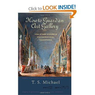 How to Guard an Art Gallery and Other Discrete Mathematical Adventures T.S. Michael 9780801892998 Books