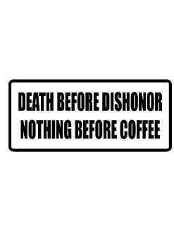 "8"" death before dishonor nothing before coffee funny saying Magnet for Auto Car Refrigerator or any metal surface. : Everything Else"