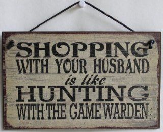 "5x8 Vintage Style Sign Saying, ""SHOPPING WITH YOUR HUSBAND is like HUNTING WITH THE GAME WARDEN"" Decorative Fun Universal Household Signs from Egbert's Treasures   Leather Couch"