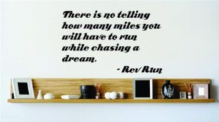 There is no telling how many miles you will have to run while chasing a dream.   Rev Run Famous Saying Inspirational Life Quote Wall Decal Vinyl Peel & Stick Sticker Graphic Design Home Decor Living Room Bedroom Bathroom Lettering Detail Picture Art