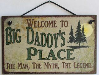 "5x8 Sign with Pine Tree's Saying ""Welcome To Big Daddy's Place THE MAN, THE MYTH, THE LEGEND."" Decorative Fun Universal Household Signs from Egbert's Treasures : Welcome Ski : Everything Else"