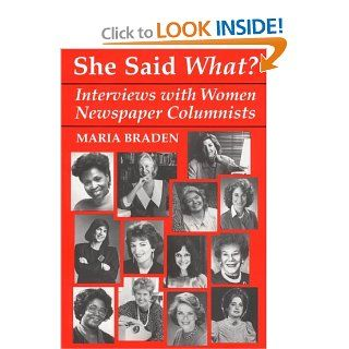 She Said What?: Interviews with Women Newspaper Columnists: Maria Braden: 9780813118192: Books