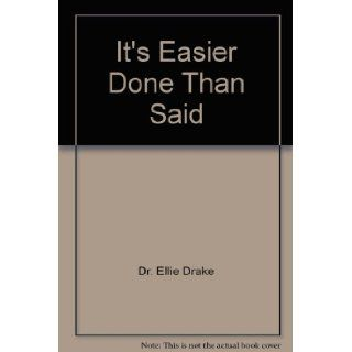 It's Easier Done Than Said: Dr. Ellie Drake: 9780979112614: Books