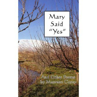 "Mary Said ""Yes"": Maureen Carey: 9781935787617: Books"