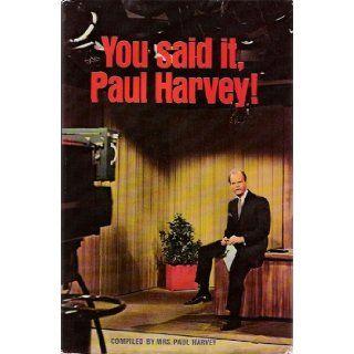"You Said It, Paul Harvey Paul [compiled by Lynne ""Angel"" Harvey] Harvey Books"