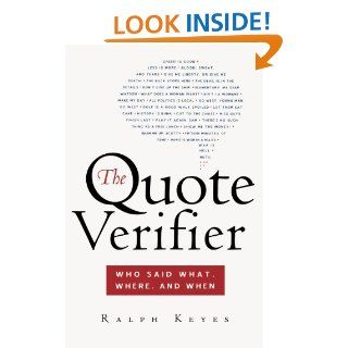 The Quote Verifier: Who Said What, Where, and When: Ralph Keyes: 9780312340049: Books