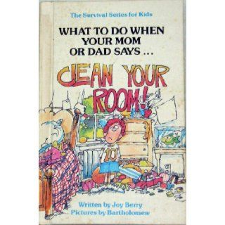 What to Do When You Mom or Dad SaysCLEAN YOUR ROOM! (The Survival Series for Kids): Joy Berry, Bartholomew: Books