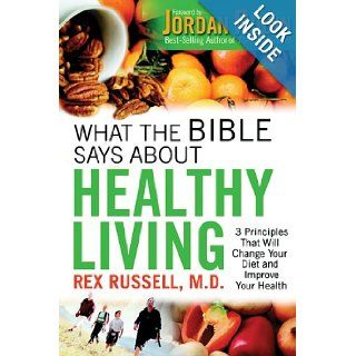 What the Bible Says About Healthy Living: 3 Principles that Will Change Your Diet and Improve Your Health: Dr. Rex Russell M.D. M.D.: 9780830743490: Books