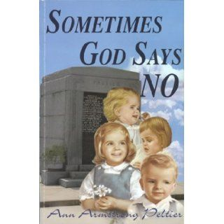 Sometimes God Says No: Ann Armstrong Peltier, Carol Pierce: 9780978877002: Books
