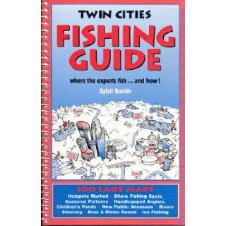 Twin Cities Fishing Guide: Where the Experts Fish and How: S. Smith, Sybil Smith: 9780961522155: Books