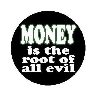 "Proverb Saying Quote "" MONEY IS THE ROOT OF ALL EVIL "" Pinback Button 1.25"" Pin / Badge: Everything Else"