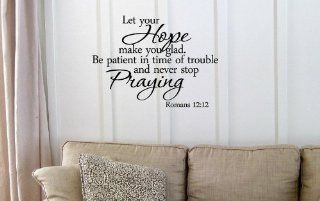 Let your hope make you glad. Be patient in time of trouble and never stop praying. Romans 12:12. Vinyl wall art Inspirational quotes and saying home decor decal sticker