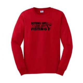 Nothing Says I Love You Better Than Fisting Long Sleeve T Shirt Clothing