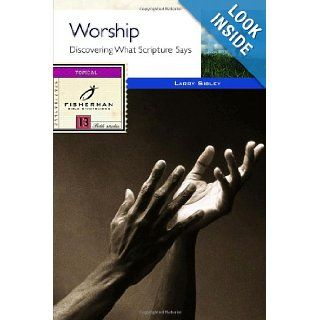Worship: Discovering What Scripture Says (Fisherman Bible Studyguides): Larry Sibley: 9780877889113: Books