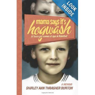 Mama Says It's Hogwash A Texas Woman Comes of Age in Rosebud Shirley Ann Thrasher Burton 9780983965657 Books