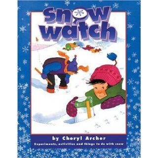 Snow Watch: Experiments, Activities and Things to Do with Snow: Cheryl Archer, Pat Cupples: 9781550741902:  Children's Books