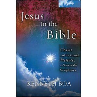 Jesus In The Bible: Seeing Jesus in Every Book of the Bible: Kenneth Boa: 9780785248743: Books