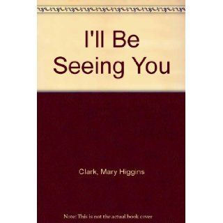 I'll Be Seeing You: Mary Higgins Clark: Books