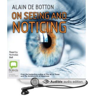 On Seeing and Noticing (Audible Audio Edition) Alain De Botton, Nicholas Bell Books