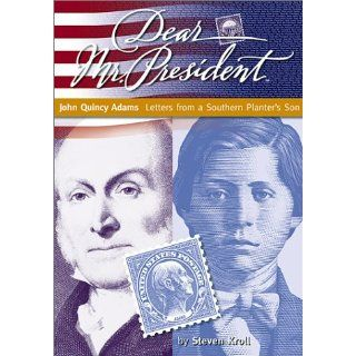 Dear Mr. President: John Quincy Adams: Letters from a Southern Planter's Son: Steven Kroll: 9781890817930:  Kids' Books