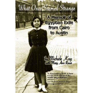 What Once Seemed Strange: A Memoir of Egyptian Exile from Cairo to Austin: Michele Kay, Mary Ann Roser: 9781936449583: Books