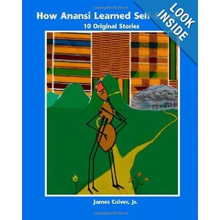 How Anansi Learned Self Esteem: 10 Original Stories for Building Self Confidence and Self Respect: James Culver: 9781553697985: Books