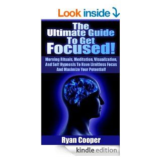 Focused: The Ultimate Guide To Get Focused!   Using Morning Rituals, Meditation, Visualization, And Self Hypnosis To Have Limitless Focus And MaximizeNeuro Linguistic Programming, Habit)   Kindle edition by Ryan Cooper, Procrastination, Habit, Concentratio