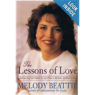 The Lessons of Love Rediscovering Our Passion for Life When It All Seems Too Hard to Take Melody Beattie 9780062510723 Books