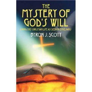The Mystery of God's Will Living the Christian Life as Seen in Ephesians (9781432704445) Byron J Scott Books