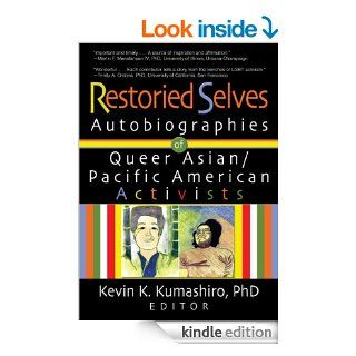 Restoried Selves: Autobiographies of Queer Asian / Pacific American Activists (Haworth Gay & Lesbian Studies) eBook: Phd, John Dececco, Kevin Kumashiro: Kindle Store