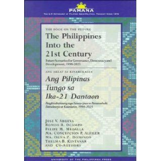The Philippines into the 21st Century/Ang Pilipinas Tungo Sa Ika 21 Dantaon: Future Scenarios for Governance, Democracy & Development,Filipino Socio Political Thought Since 1872): Romeo B. Ocampo, Felipe M. Medalla, Concepcion P. Alfiler, Oliva Z. Domi