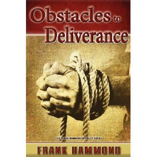 Obstacles to Deliverance: Why Deliverance Sometimes Fails: Mr. Frank D. Hammond: 9780892282036: Books