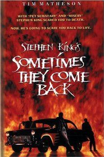 Stephen King's: Sometimes They Come Back: Tim Matheson, Brooke Adams, Robert Rusler, Chris Demetral, Robert Hy Gorman, William Sanderson, Nicholas Sadler, Bentley Mitchum, Matt Nolan, Tasia Valenza, Chadd Nyerges, T. Max Graham, Tom McLoughlin, David C