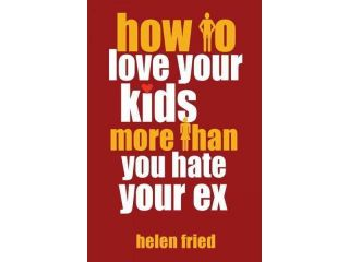 How to Love Your Kids More Than You Hate Your Ex