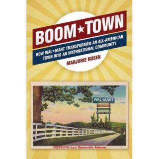 Boom Town: How Wal Mart Transformed an All American Town into an International Community
