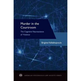 Murder in the Courtroom: The Cognitive Neuroscience of Violence