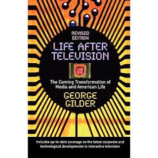 Life After Television: The Coming Transformation of Media and American Life
